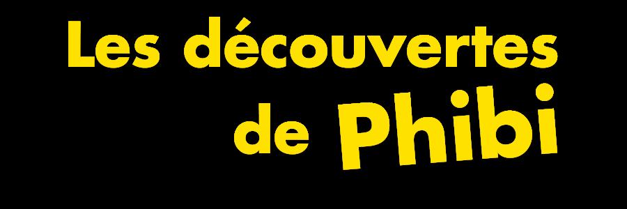 Les découvertes de Phibi